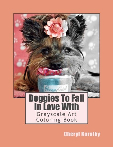 Download Doggies To Fall In Love With: Grayscale Art Coloring Book (The World of Enchanted Imagination) (Volume 1) PDF