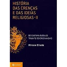 História Das Crenças E Das Ideias Religiosas - Volume 2. De Gautama Buda Ao Triunfo Do Cristianismo