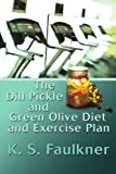 The Dill Pickle and Green Olive Diet and Exercise Plan, K. Faulkner, 059548459X