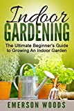 indoor vegetable garden ideas Indoor Gardening: The Ultimate Beginner's Guide to Growing An Indoor Garden (Indoor Gardening, Essentials to Gardening All Year Round with Indoor Plants Vegetables, and House Plants)
