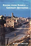 Rising from Rubble... Germany Revisited, Kenneth Weaver, 0977723771
