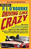 Driving Like Crazy: Thirty Years of Vehicular Hell-bending Celebrating America the Way It's Supposed to Be--With an Oil Well in Every Backyard, a ... of the Federal Reserve Mowing Our Lawn