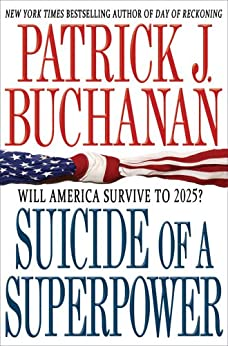 Suicide of a Superpower: Will America Survive to 2025? by [Buchanan, Patrick J.]