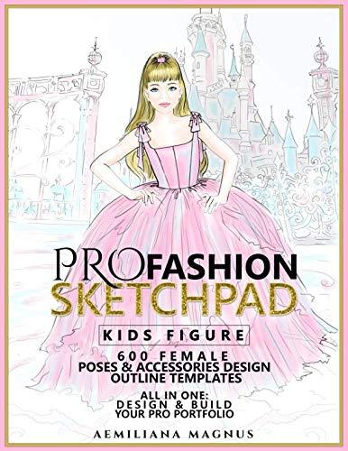 (PRO Fashion Sketchpad: KIDS FIGURE: 600 Female Poses & Accessories Design Outline Templates:: All in one: Design & Build Your Pro Portfolio)