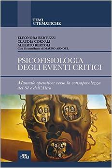 Psicofisiologia Degli Eventi Critici. Manuale Operativo: Verso La Consapevolezza Del Sé E Dell'altro por Eleonora Bertuzzi epub