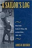 A Sailor's Log, Frederick T. Wilson, James R. Reckner, 0873387821