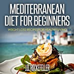 Mediterranean Diet for Beginners: Weight Loss Recipes for Healthy Living | J.D. Rockefeller