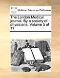 The London Medical Journal by a Society of Physicians, See Notes Multiple Contributors, 1170894755