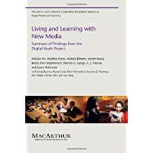 Living and Learning with New Media: Summary of Findings from the Digital Youth Project (The John D. and Catherine T. MacArthur Foundation Reports on Digital Media and Learning)