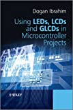 Using LEDs, LCDs and GLCDs in Microcontroller Projects, Dogan Ibrahim, 1119940702