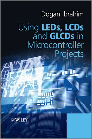 Using LEDs, LCDs and GLCDs in Microcontroller Projects Front Cover