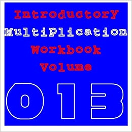 Introductory Multiplication: Volume 013: Volume 13 (Workbook)