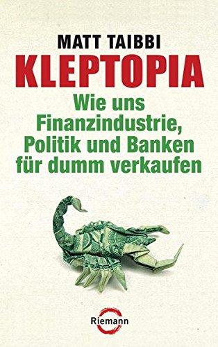 Kleptopia  Wie Uns Finanzindustrie Politik Und Banken Für Dumm Verkaufen