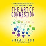 The Art of Connection: 7 Relationship-Building Skills Every Leader Needs Now | Michael J. Gelb