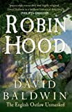 Robin Hood: The English Outlaw Unmasked by David Baldwin front cover