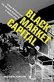 Black Market Capital: Urban Politics and the Shadow Economy in Mexico City