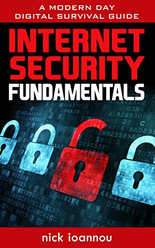Internet Security Fundamentals: A Modern Day Digital Survival Guide