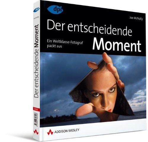 Der entscheidende Moment: Ein Weltklasse-Fotograf packt aus (DPI Fotografie)