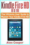 img - for Kindle Fire HD 8 & 10: The Ultimate User Guide to Master Your Kindle Fire HD (2017 updated user guide, step-by-step guide, apps, user manual, smart ... (Amazon Prime, internet, guide) (Volume 1) book / textbook / text book