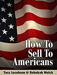 How To Sell To Americans: Tips From Sales & Marketing Pros On What Works In The United States