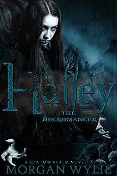 Hailey: The Necromancer (A Shadow Realm Novella Book 1) by [Wylie, Morgan ]