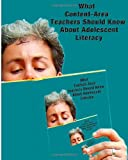 What Content-Area Teachers Should Know about Adolescent Literacy, national institute for literacy human development, 1481196863