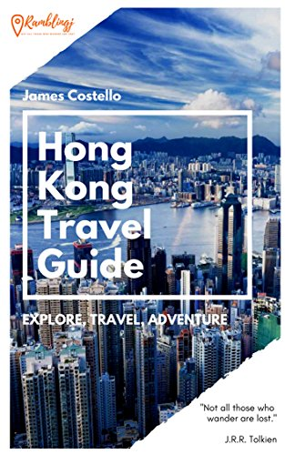 Hong Kong Travel Guide: Planning your trip to Hong Kong? This comprehensive Singapore travel guide tells you things to do in Hong Kong - sightseeing, history and culture (Ramblingj Collection Book 3) (Best Things To Do In Hong Kong)