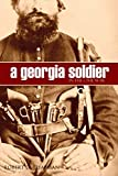 A Georgia Soldier in the Civil War (Expanded, Annotated)