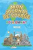 Mon Journal de Voyage Niue Pour Enfants: 6x9 Journaux de voyage pour enfant I Calepin à compléter et à dessiner I Cadeau parfait pour le voyage des enfants à Niue (French Edition)