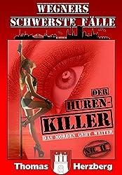 Der Hurenkiller - Das Morden geht weiter ... (Wegners schwerste Fälle - 2. Teil)