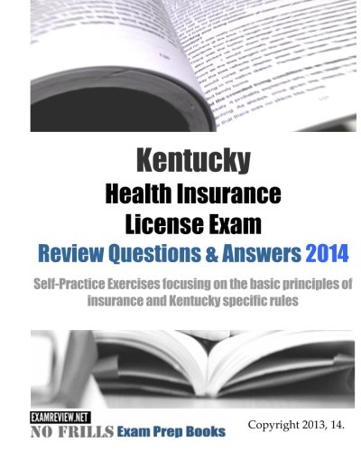 Download Kentucky Health Insurance License Exam Review Questions & Answers 2014: Self-Practice Exercises focusing on the basic principles of insurance and Kentucky specific rules Pdf
