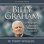 Billy Graham: A Biography of America's Greatest Evangelist | W. Terry Whalin