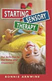 Starting Sensory Integration Therapy, Bonnie Arnwine, 1935567268