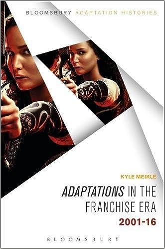 Adaptations in the Franchise Era: 2001-2016 (Bloomsbury Adaptation Histories)