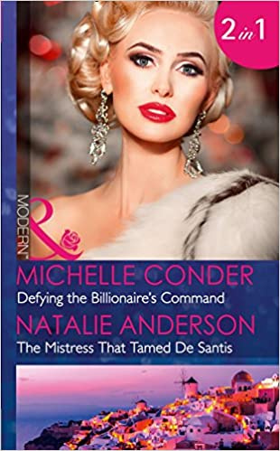 Defying The Billionaire's Command: Defying the Billionaire's Command / The Mistress That Tamed De Santis (Mills and Boon Modern)