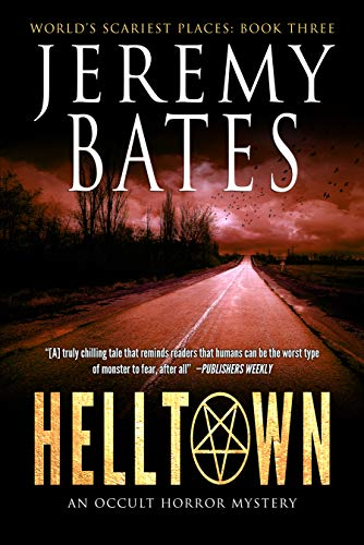 Helltown: An occult horror mystery (World's Scariest Places Book 3) -