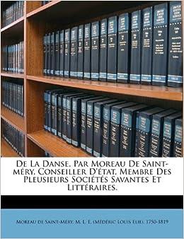 Book De la danse.Par Moreau de Saint-Méry, conseiller d'état, membre des pleusieurs sociétés savantes et littéraires. (French Edition)