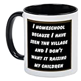 CafePress - I HOMESCHOOL BECAUSE I HAVE SEEN THE VILLAGE AND.. - Unique Coffee Mug, Coffee Cup