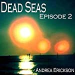 Dead Seas: Episode 2 (Volume 1) | Andrea Erickson