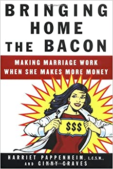 bringing home the bacon making marriage work when she makes more money bargain price bring work home home