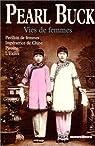 Vies de femmes : Pavillon de femmes - Impératrice de Chine - Pivoine - L'Exilée par Pearl S. Buck