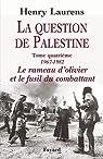 La question de Palestine. Tome 4 : Le rameau d'olivier et le fusil du combattant, 1967-1982 par Laurens