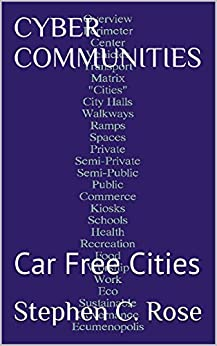 CYBER  COMMUNITIES: Car Free Cities by [Rose,Stephen C.]