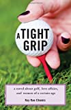 img - for A Tight Grip: A Novel about Golf, Love Affairs, and Women of a Certain Age book / textbook / text book