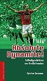 Absolute Dynamite!: Fußballgeschichten aus Großbritannien