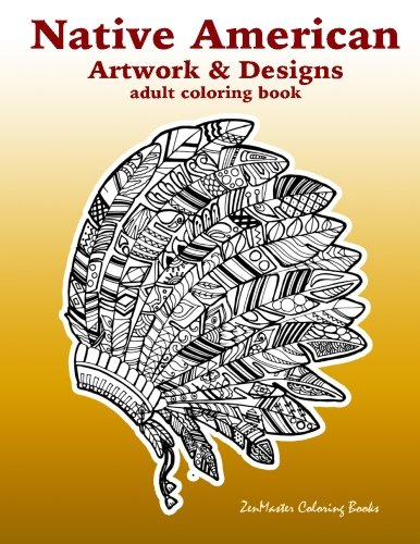 Native American Artwork and Designs Adult Coloring Book: - Native Indian Books