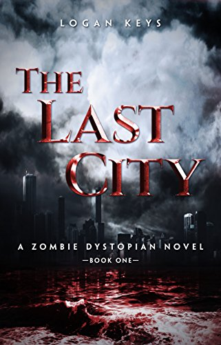 The Last City: A Zombie Dystopian Novel (The Last City Series Book 1) (City Of Logan)