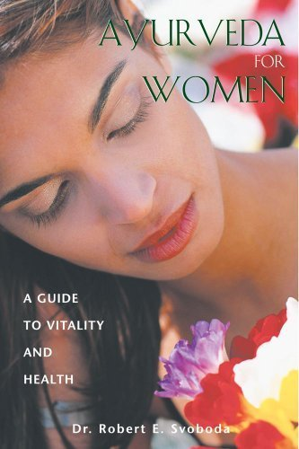 Ayurveda for Women: A Guide to Vitality and Health by Dr. Robert E. Svoboda (2000-11-03)
