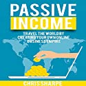Passive Income: Travel the World by Creating Your Own Online Business Empire Audiobook by Chris Sharpe Narrated by Craig Beck
