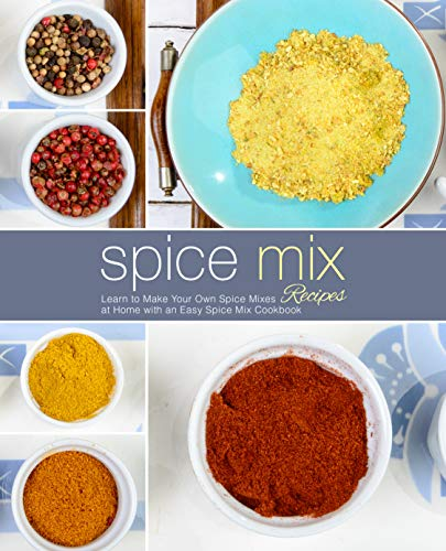 Spice Mix Recipes: Learn to Make Your Own Spice Mixes at Home with an Easy Spice Mix Cookbook (2nd Edition) by BookSumo Press